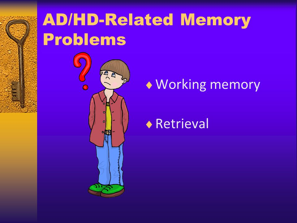 AD/HD-Related Memory Problems Working memory Retrieval