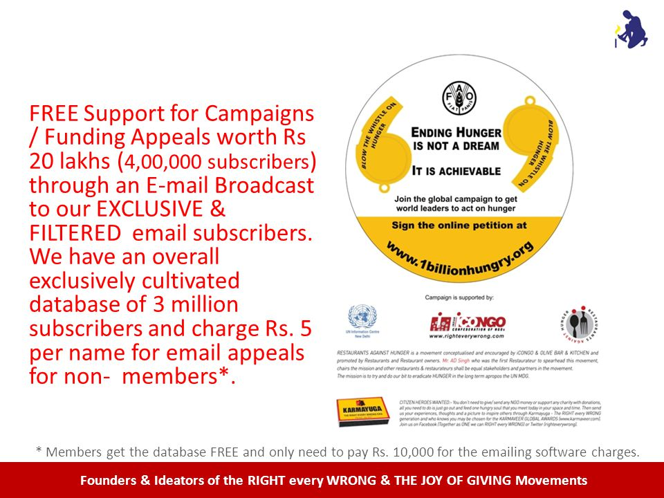 Founders & Ideators of the RIGHT every WRONG & THE JOY OF GIVING Movements FREE Support for Campaigns / Funding Appeals worth Rs 20 lakhs ( 4,00,000 subscribers ) through an E-mail Broadcast to our EXCLUSIVE & FILTERED email subscribers.