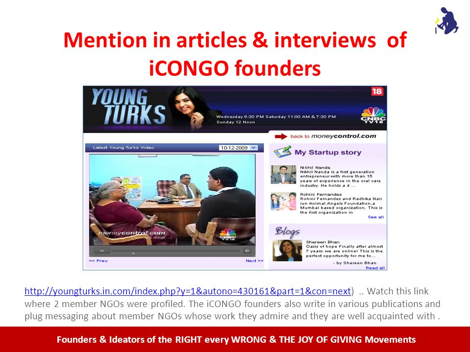 Founders & Ideators of the RIGHT every WRONG & THE JOY OF GIVING Movements Mention in articles & interviews of iCONGO founders http://youngturks.in.com/index.php y=1&autono=430161&part=1&con=nexthttp://youngturks.in.com/index.php y=1&autono=430161&part=1&con=next)..