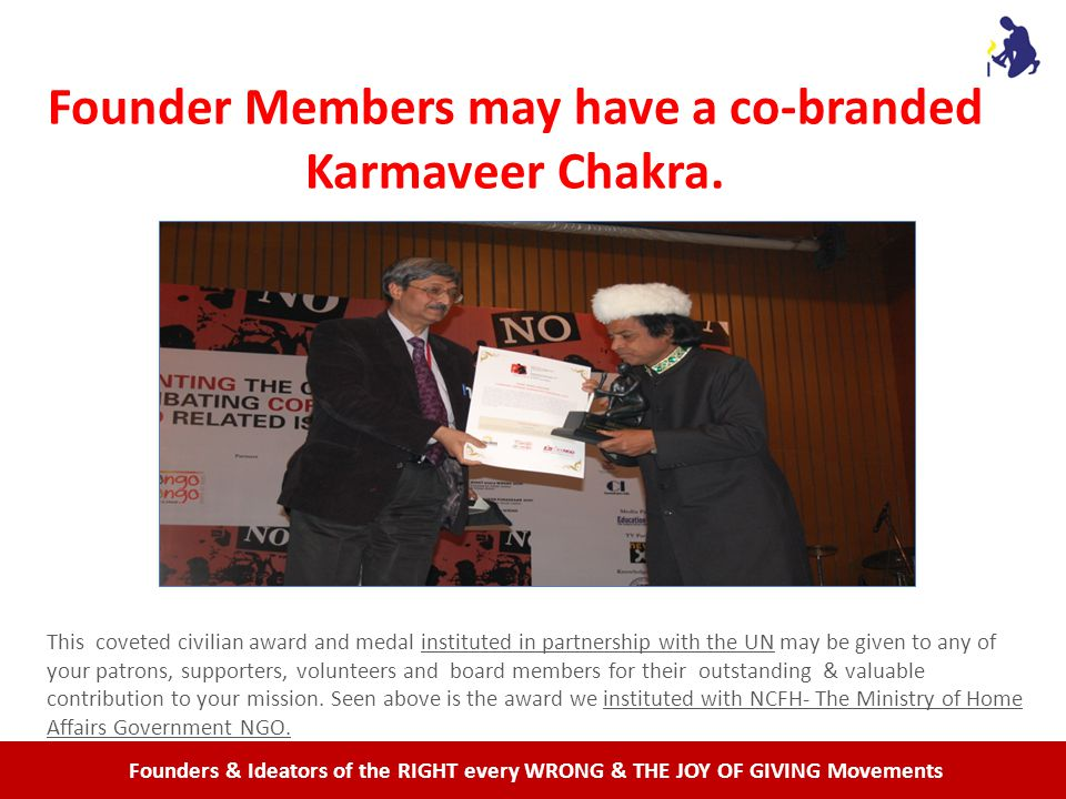 Founders & Ideators of the RIGHT every WRONG & THE JOY OF GIVING Movements Founder Members may have a co-branded Karmaveer Chakra.