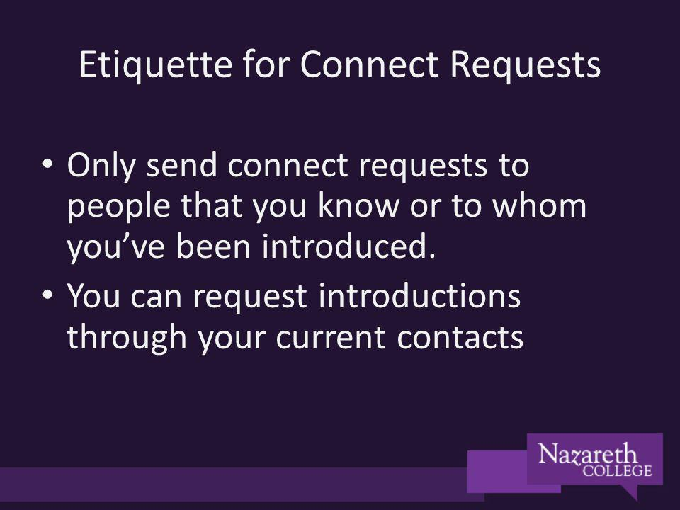 Etiquette for Connect Requests Only send connect requests to people that you know or to whom youve been introduced. You can request introductions thro