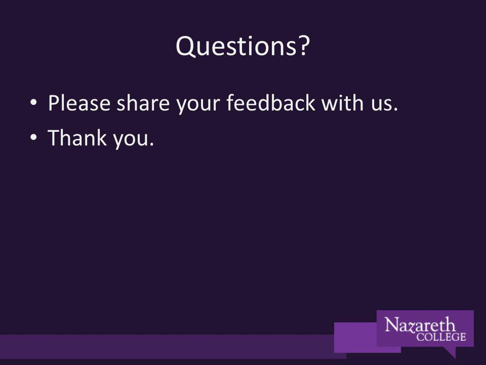 Questions? Please share your feedback with us. Thank you.