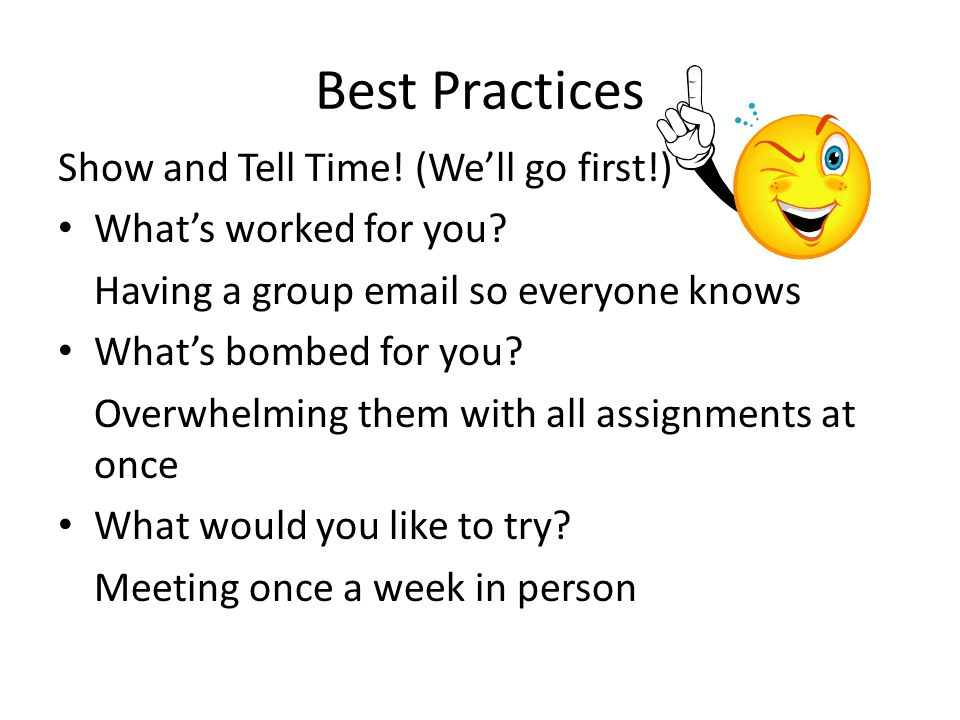Best Practices Show and Tell Time. (Well go first!) Whats worked for you.