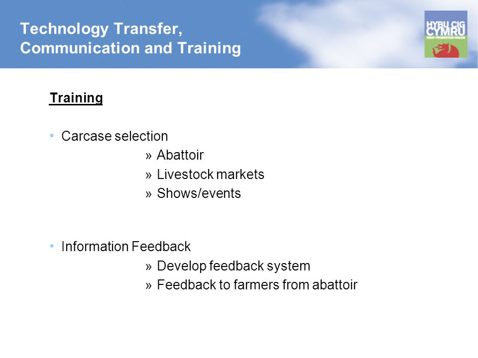 Technology Transfer, Communication and Training Training Carcase selection »Abattoir »Livestock markets »Shows/events Information Feedback »Develop fe