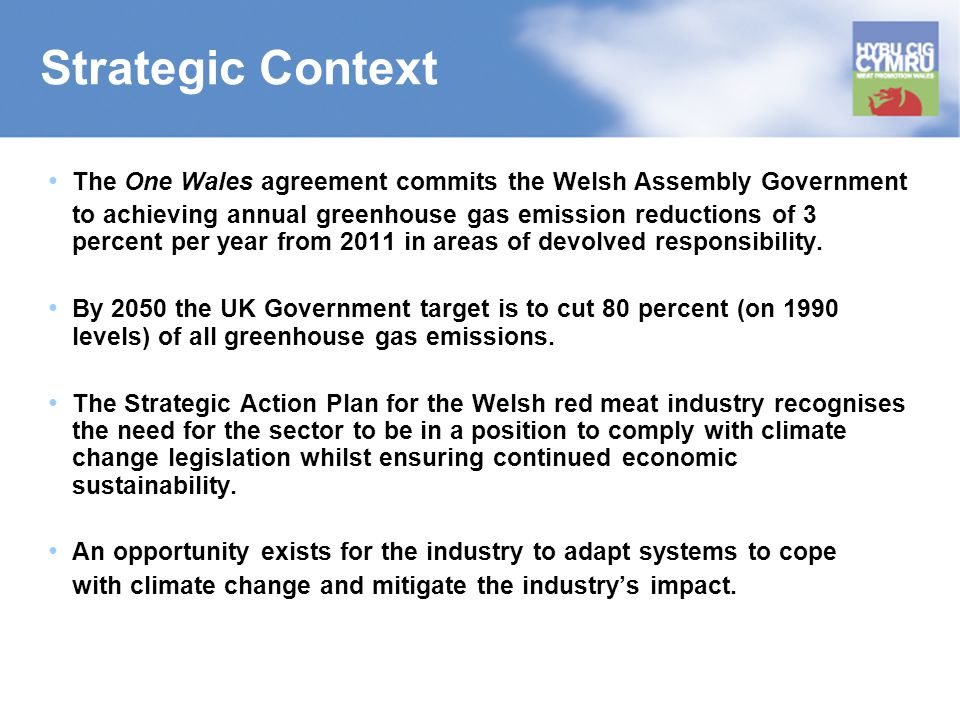Strategic Context The One Wales agreement commits the Welsh Assembly Government to achieving annual greenhouse gas emission reductions of 3 percent pe