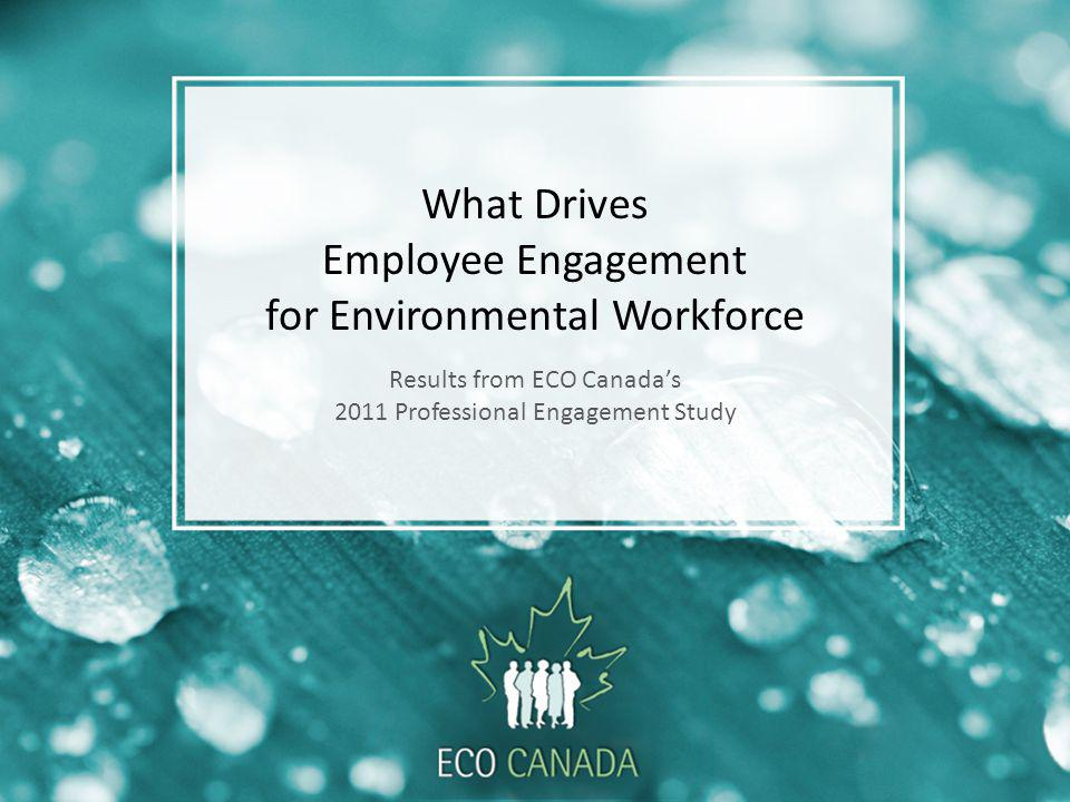 What Drives Employee Engagement for Environmental Workforce Results from ECO Canadas 2011 Professional Engagement Study