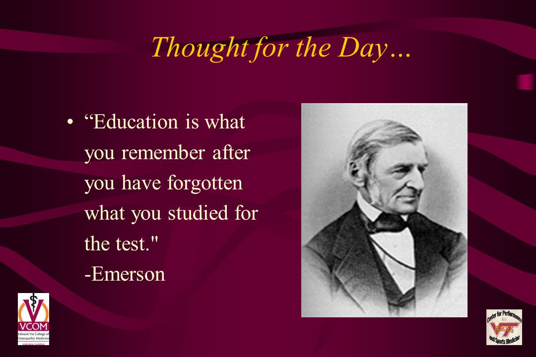 Thought for the Day… Education is what you remember after you have forgotten what you studied for the test.