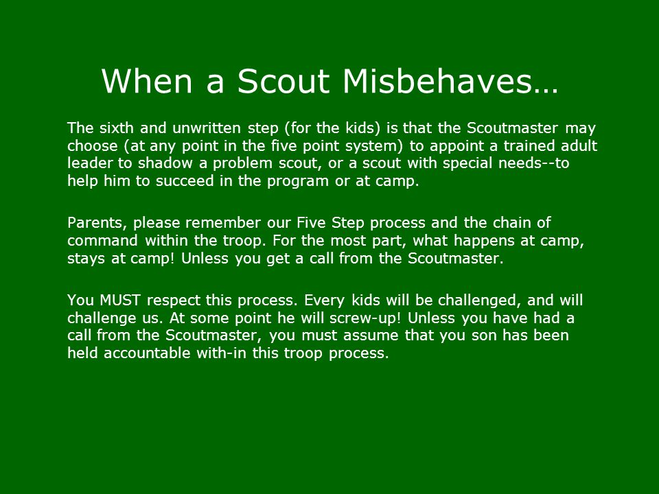 When a Scout Misbehaves… The sixth and unwritten step (for the kids) is that the Scoutmaster may choose (at any point in the five point system) to app