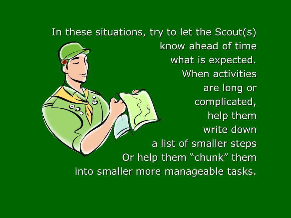 In these situations, try to let the Scout(s) know ahead of time know ahead of time what is expected. what is expected. When activities When activities