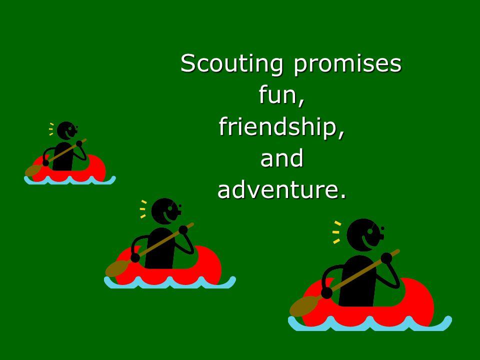 Scouting promises fun,friendship,andadventure.