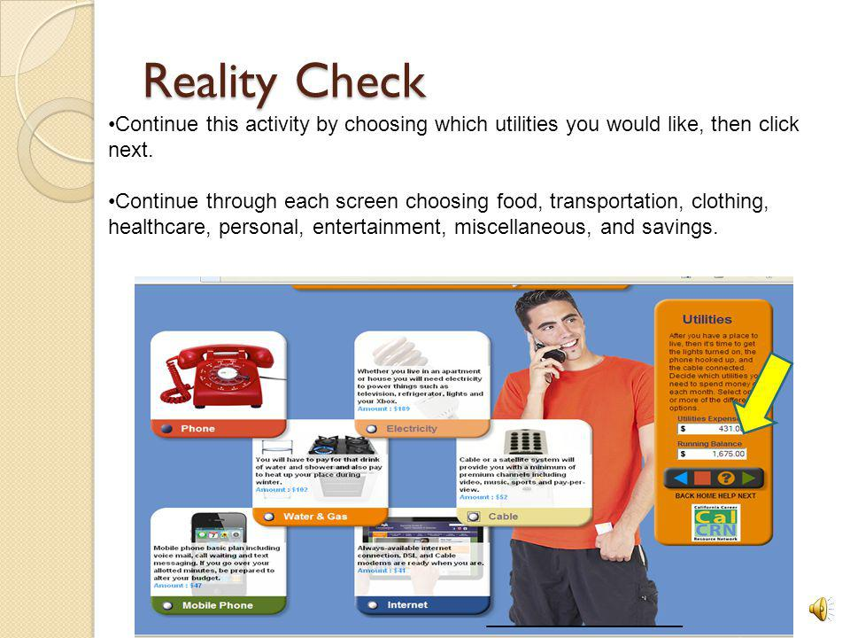 Reality Check Choose where you would like to live (house, 1 bedroom apt., 2 bedroom apt., an efficiency, or live at home) then chose next.