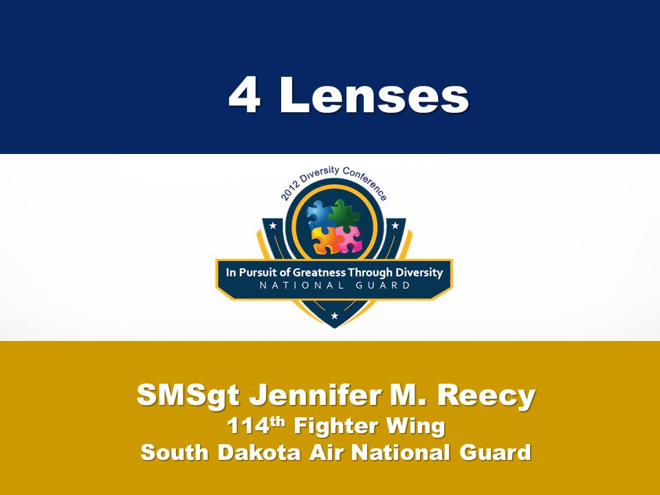 4 Lenses SMSgt Jennifer M. Reecy 114 th Fighter Wing South Dakota Air National Guard