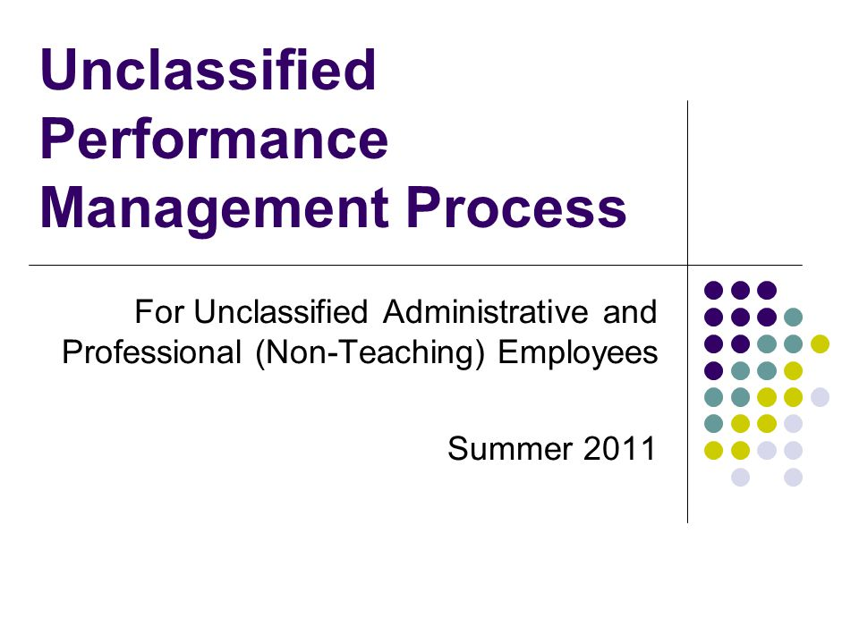 Unclassified Performance Management Process For Unclassified Administrative and Professional (Non-Teaching) Employees Summer 2011