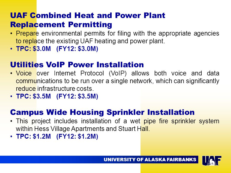 UNIVERSITY OF ALASKA FAIRBANKS UAF Combined Heat and Power Plant Replacement Permitting Prepare environmental permits for filing with the appropriate agencies to replace the existing UAF heating and power plant.