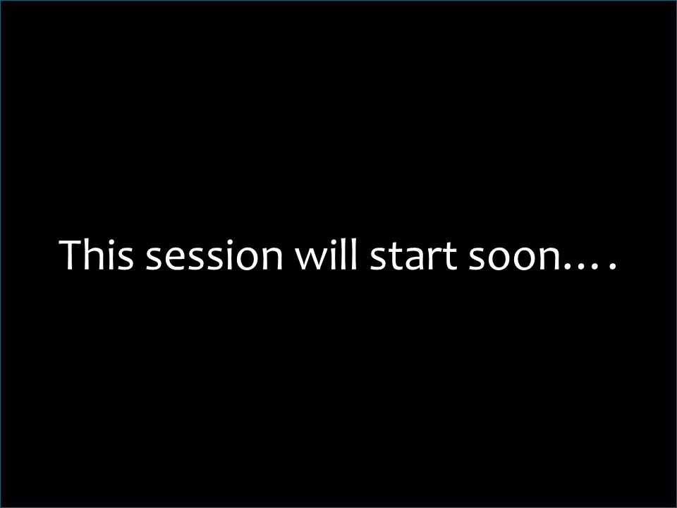 This session will start soon….