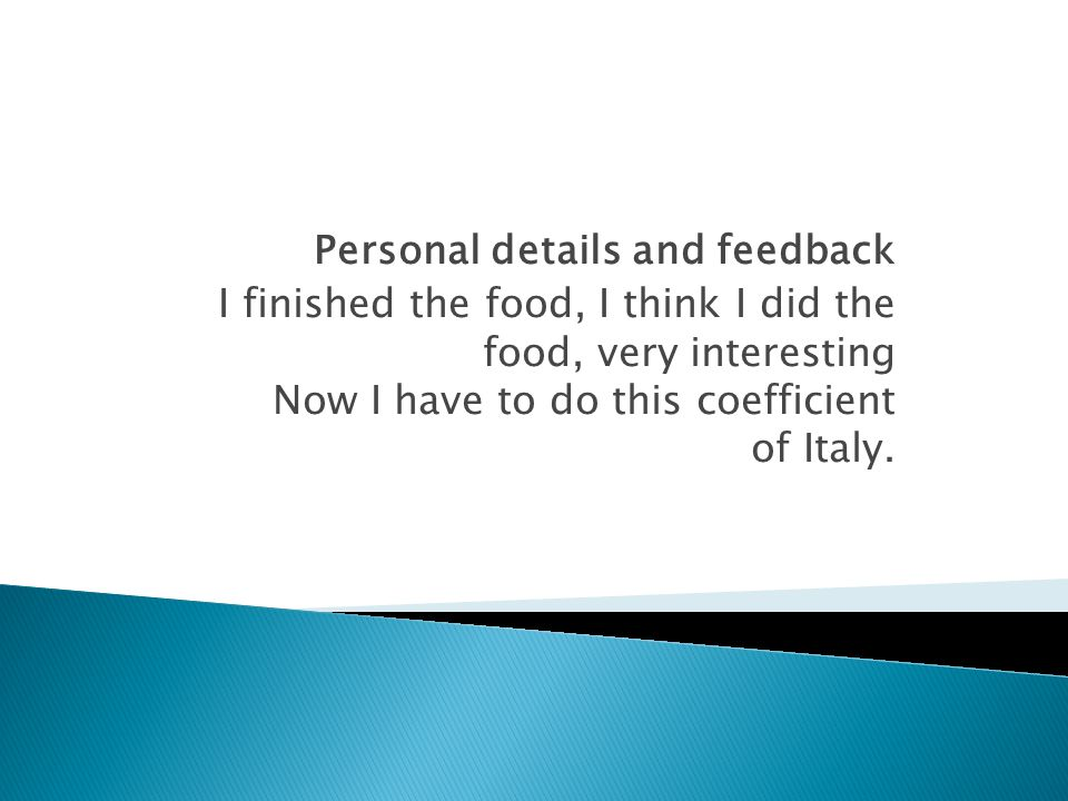 Personal details and feedback I finished the food, I think I did the food, very interesting Now I have to do this coefficient of Italy.