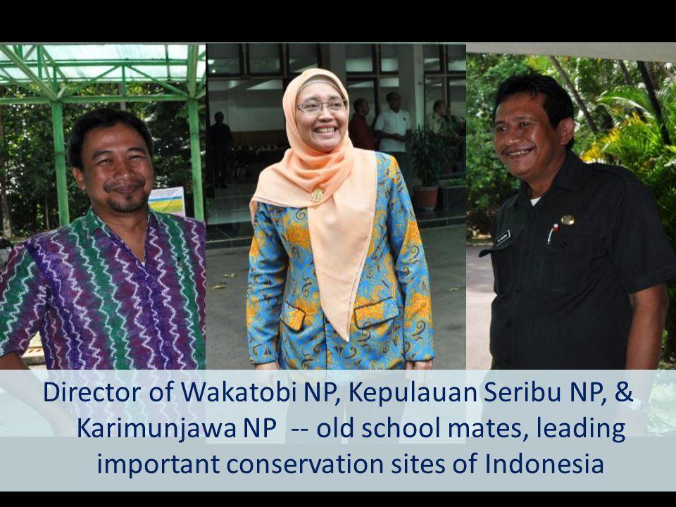 Director of Wakatobi NP, Kepulauan Seribu NP, & Karimunjawa NP -- old school mates, leading important conservation sites of Indonesia