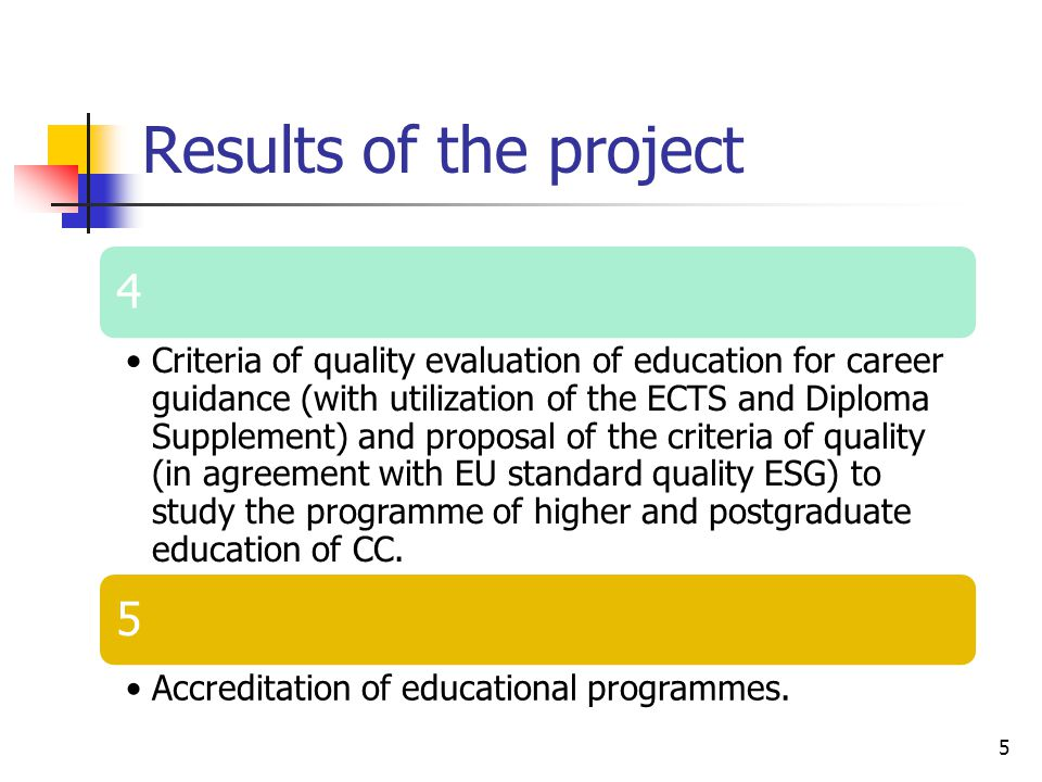 Results of the project 5 4 Criteria of quality evaluation of education for career guidance (with utilization of the ECTS and Diploma Supplement) and proposal of the criteria of quality (in agreement with EU standard quality ESG) to study the programme of higher and postgraduate education of CC.