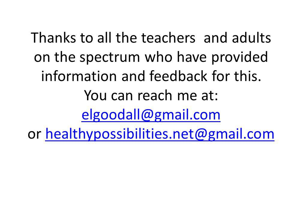 Thanks to all the teachers and adults on the spectrum who have provided information and feedback for this.