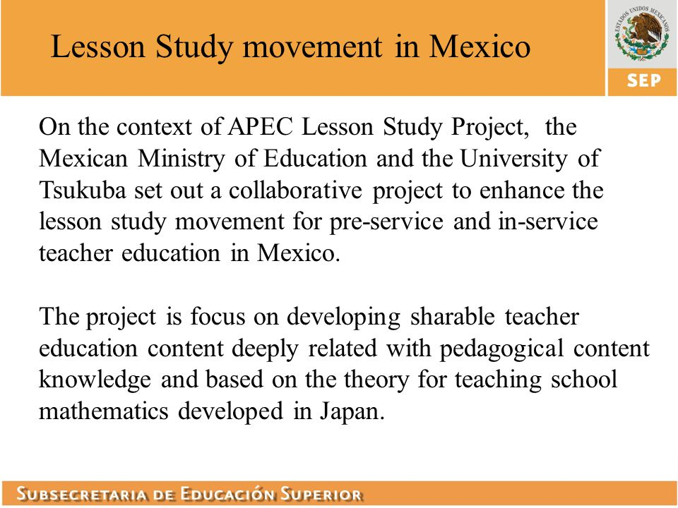 On the context of APEC Lesson Study Project, the Mexican Ministry of Education and the University of Tsukuba set out a collaborative project to enhanc