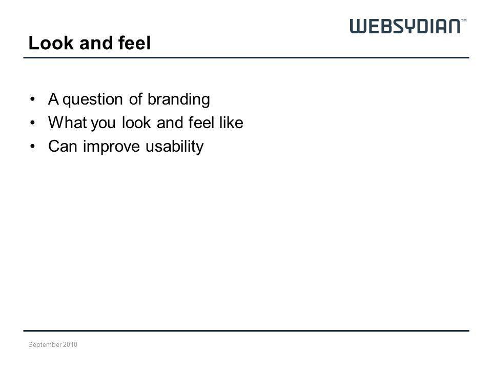 Look and feel A question of branding What you look and feel like Can improve usability September 2010