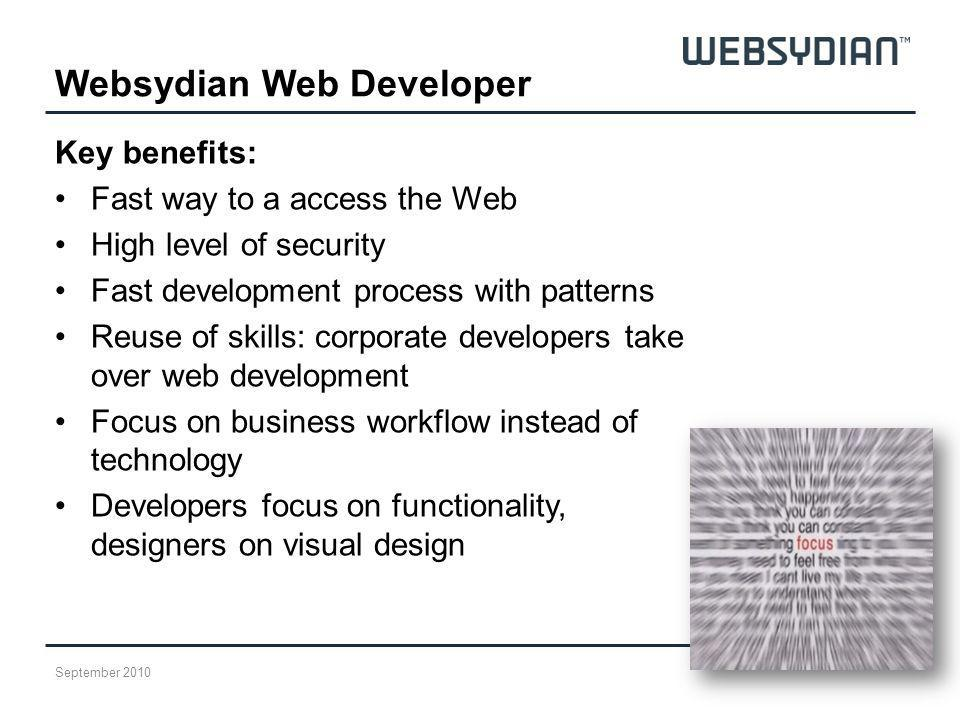 Key benefits: Fast way to a access the Web High level of security Fast development process with patterns Reuse of skills: corporate developers take ov