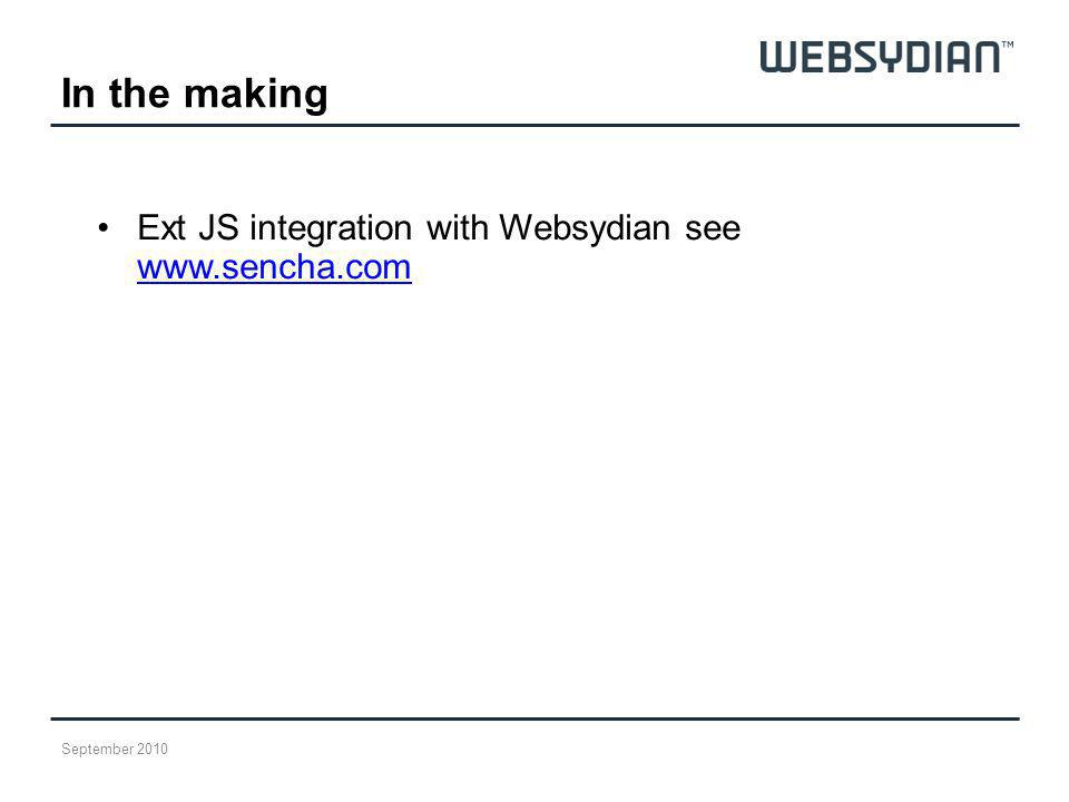 In the making Ext JS integration with Websydian see www.sencha.com www.sencha.com September 2010