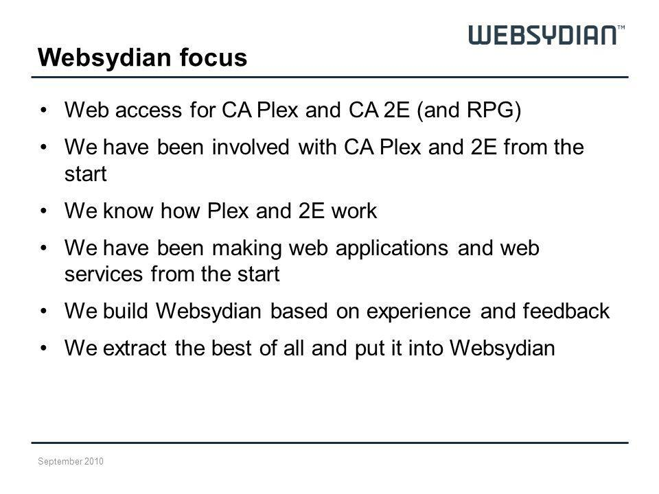 Websydian focus Web access for CA Plex and CA 2E (and RPG) We have been involved with CA Plex and 2E from the start We know how Plex and 2E work We ha