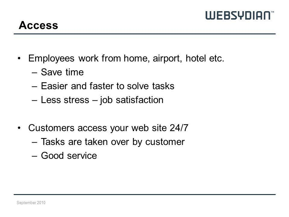 Access Employees work from home, airport, hotel etc. –Save time –Easier and faster to solve tasks –Less stress – job satisfaction Customers access you