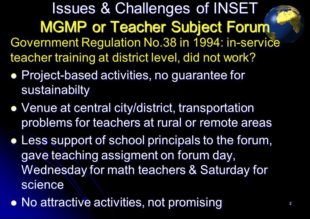 Issues & Challenges of INSET MGMP or Teacher Subject Forum Government Regulation No.38 in 1994: in-service teacher training at district level, did not work.