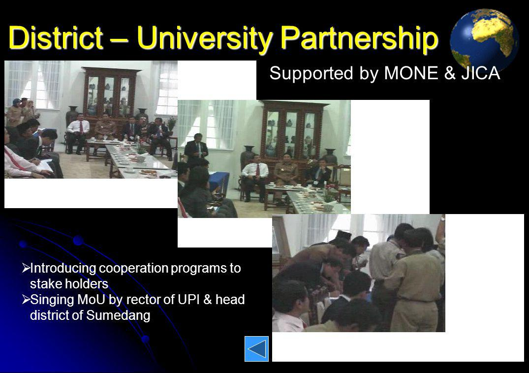 District – University Partnership 6 Introducing cooperation programs to stake holders Singing MoU by rector of UPI & head district of Sumedang Supported by MONE & JICA