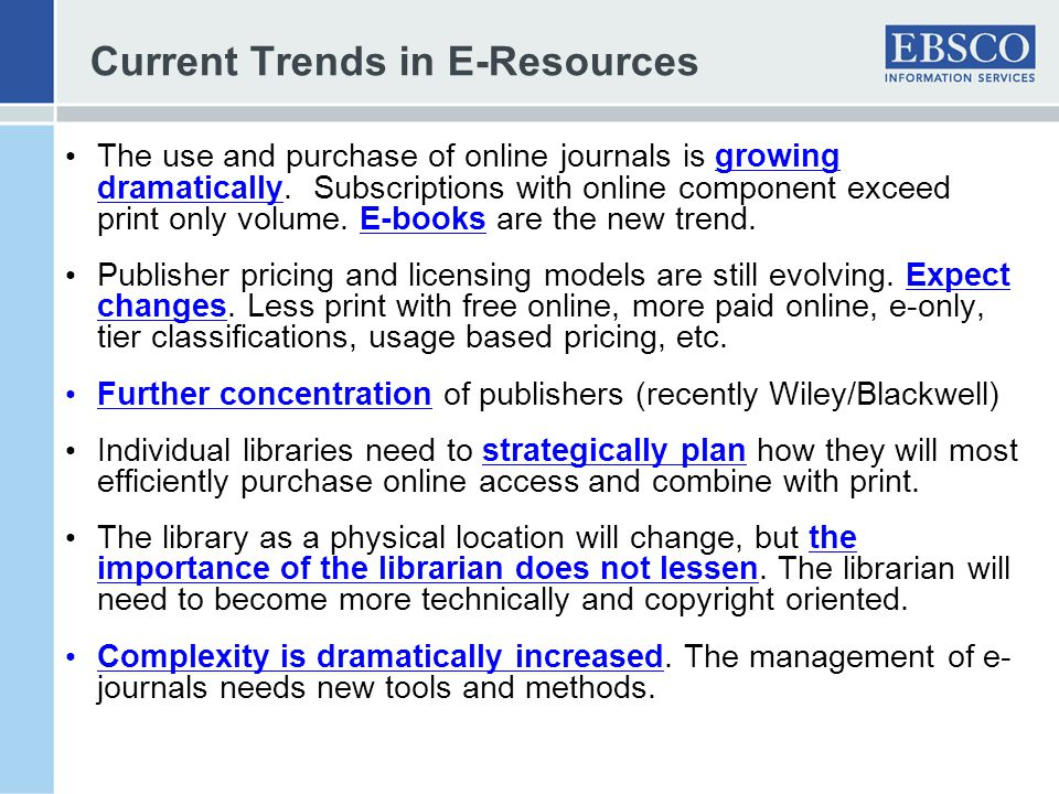 Current Trends in E-Resources The use and purchase of online journals is growing dramatically.