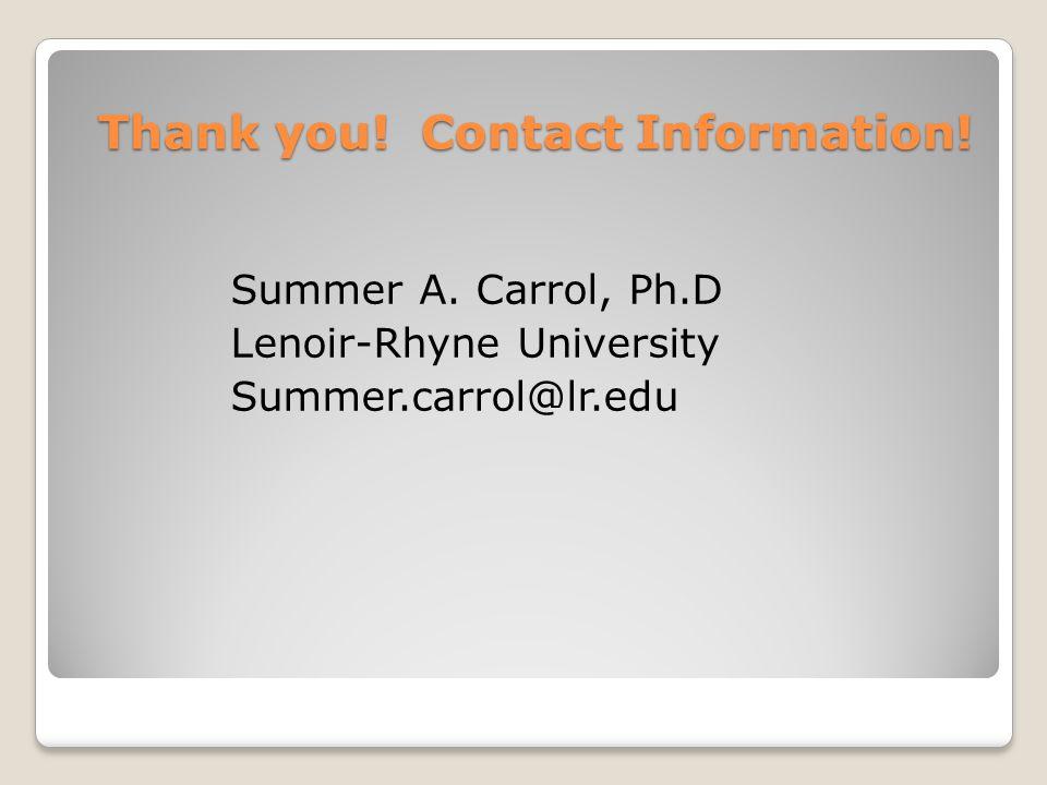 Thank you! Contact Information! Summer A. Carrol, Ph.D Lenoir-Rhyne University Summer.carrol@lr.edu