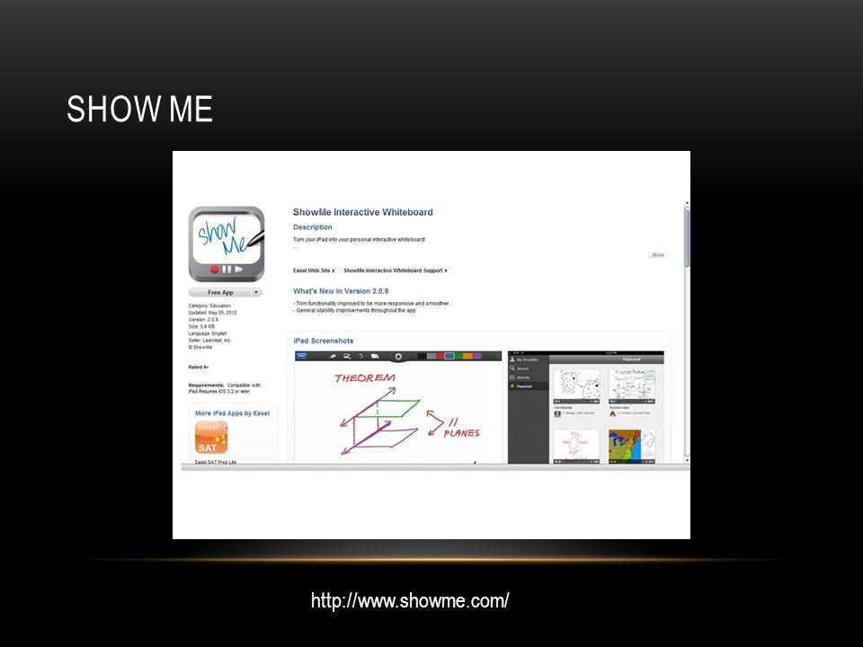 SHOW ME http://www.showme.com/