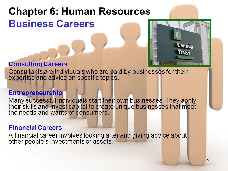 16 Chapter 6: Human Resources Business Careers Consulting Careers Consultants are individuals who are paid by businesses for their expertise and advic