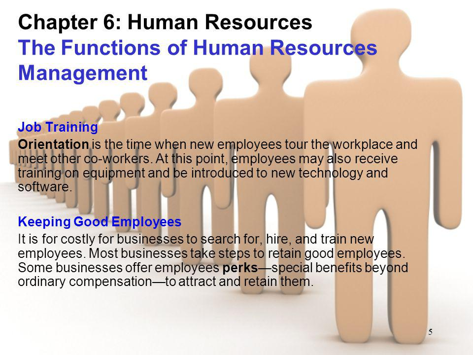 5 Chapter 6: Human Resources The Functions of Human Resources Management Job Training Orientation is the time when new employees tour the workplace an