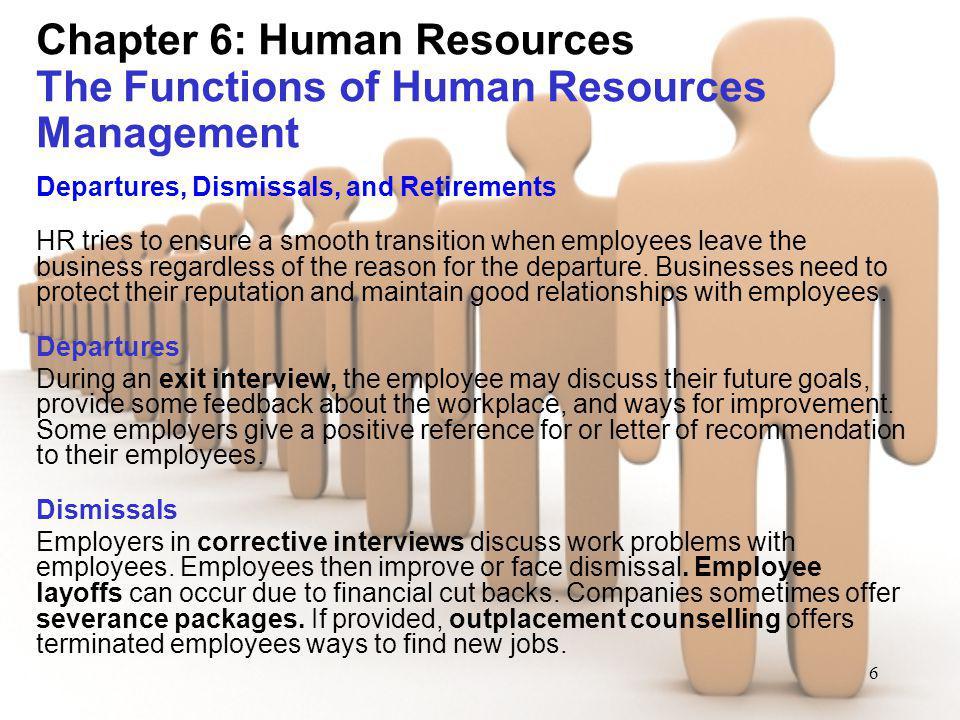 6 Chapter 6: Human Resources The Functions of Human Resources Management Departures, Dismissals, and Retirements HR tries to ensure a smooth transitio