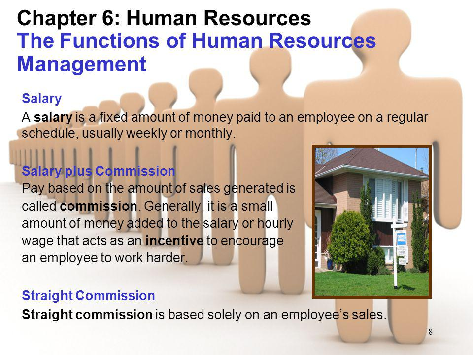8 Chapter 6: Human Resources The Functions of Human Resources Management Salary A salary is a fixed amount of money paid to an employee on a regular s