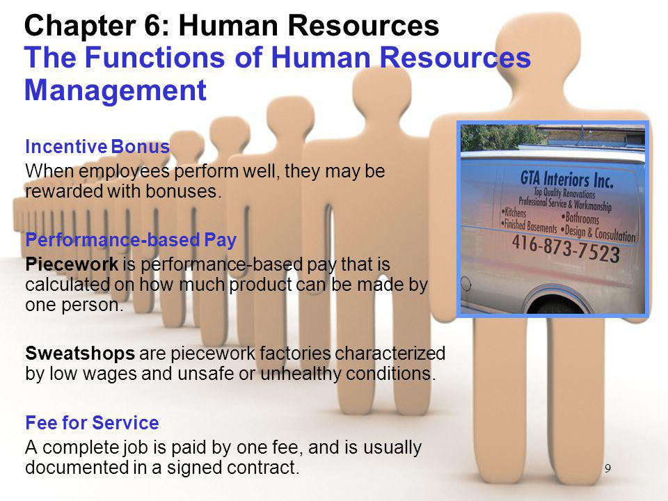 9 Chapter 6: Human Resources The Functions of Human Resources Management Incentive Bonus When employees perform well, they may be rewarded with bonuse