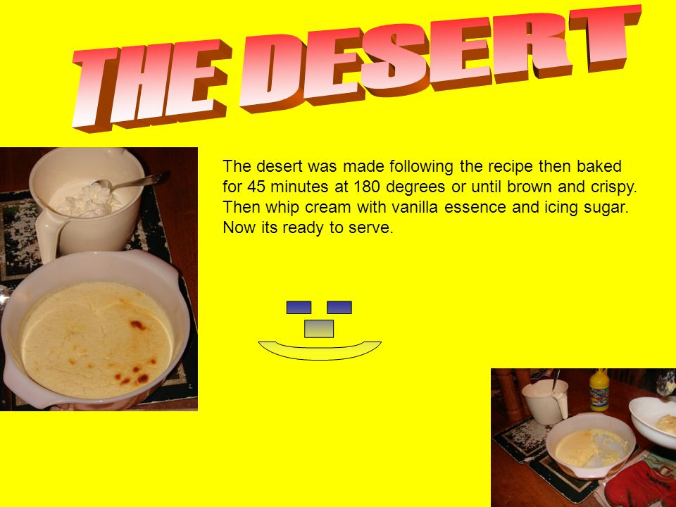 The desert was made following the recipe then baked for 45 minutes at 180 degrees or until brown and crispy.