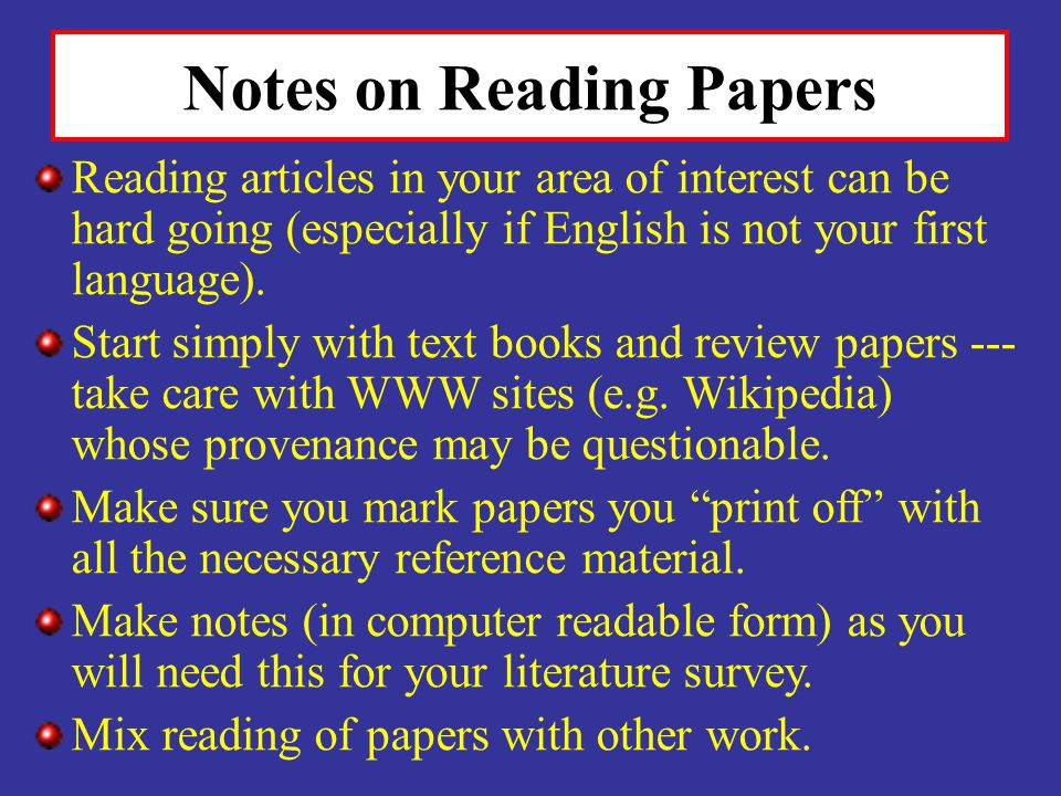 Notes on Reading Papers Reading articles in your area of interest can be hard going (especially if English is not your first language). Start simply w