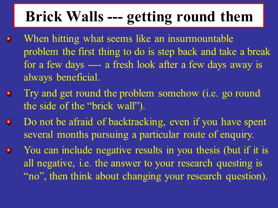 Brick Walls --- getting round them When hitting what seems like an insurmountable problem the first thing to do is step back and take a break for a fe