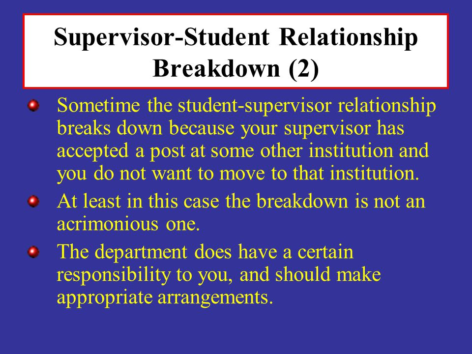 Supervisor-Student Relationship Breakdown (2) Sometime the student-supervisor relationship breaks down because your supervisor has accepted a post at