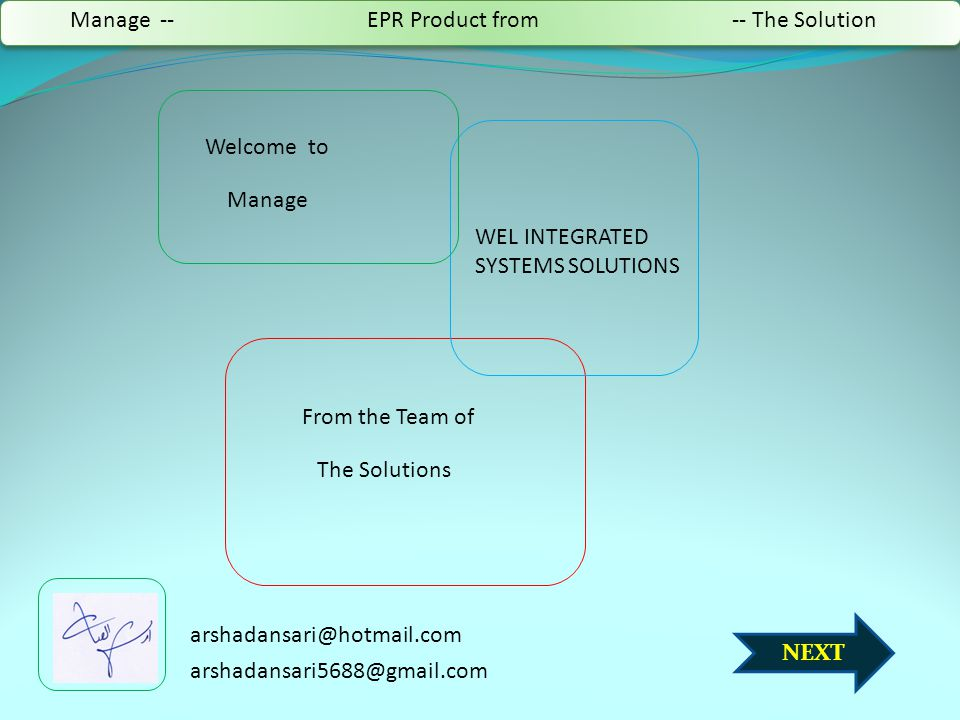 NEXT Welcome to WEL INTEGRATED SYSTEMS SOLUTIONS From the Team of The Solutions Manage Manage -- EPR Product from -- The Solution arshadansari@hotmail