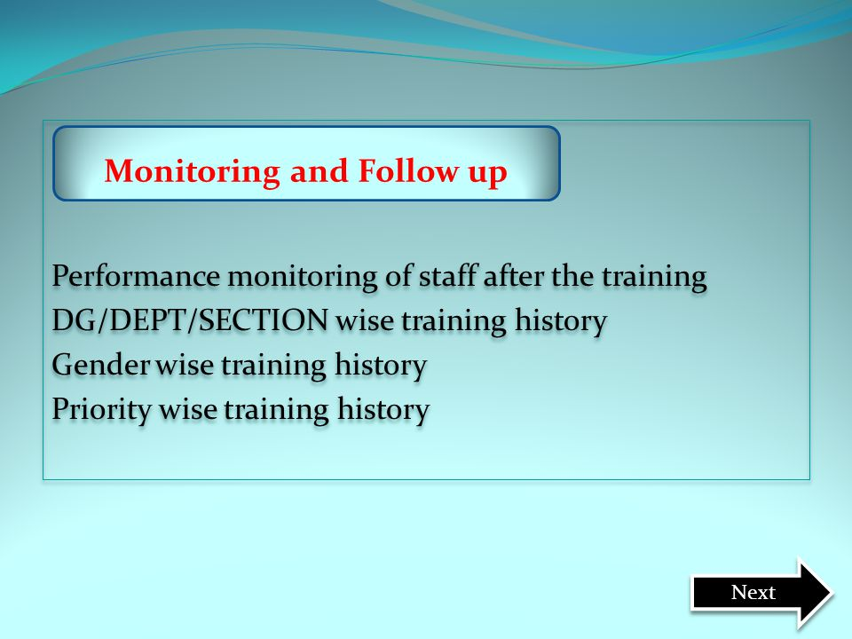 Performance monitoring of staff after the training DG/DEPT/SECTION wise training history Gender wise training history Priority wise training history P