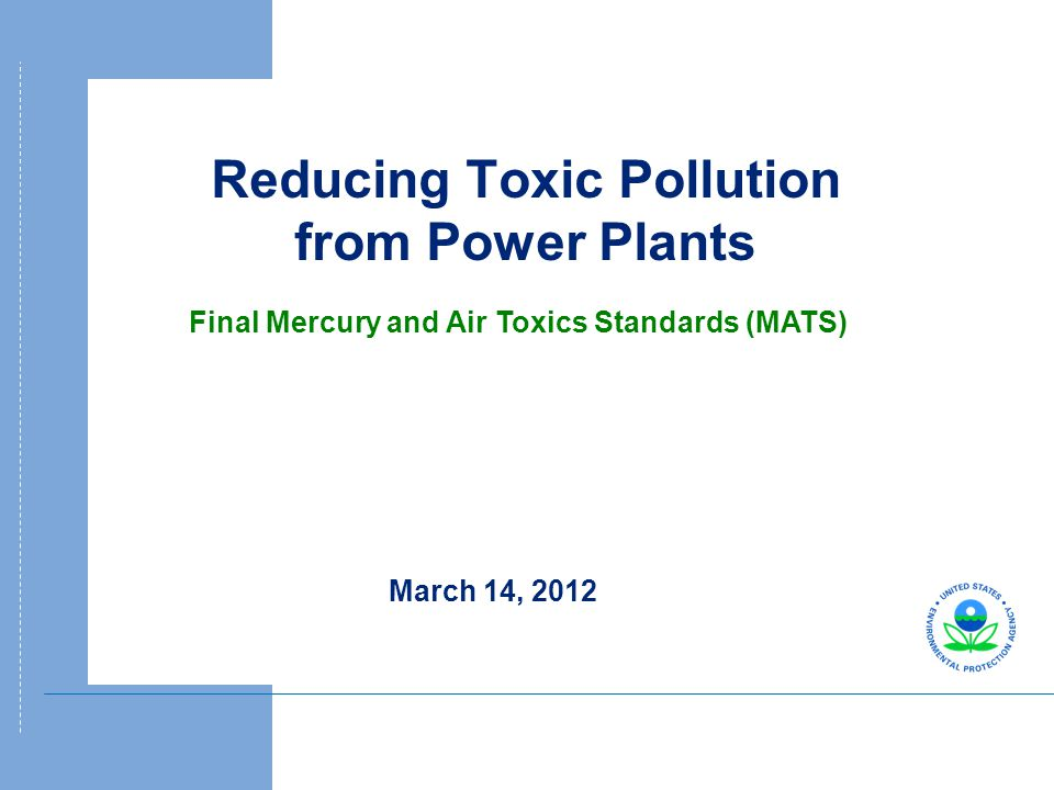Reducing Toxic Pollution from Power Plants March 14, 2012 Final Mercury and Air Toxics Standards (MATS)