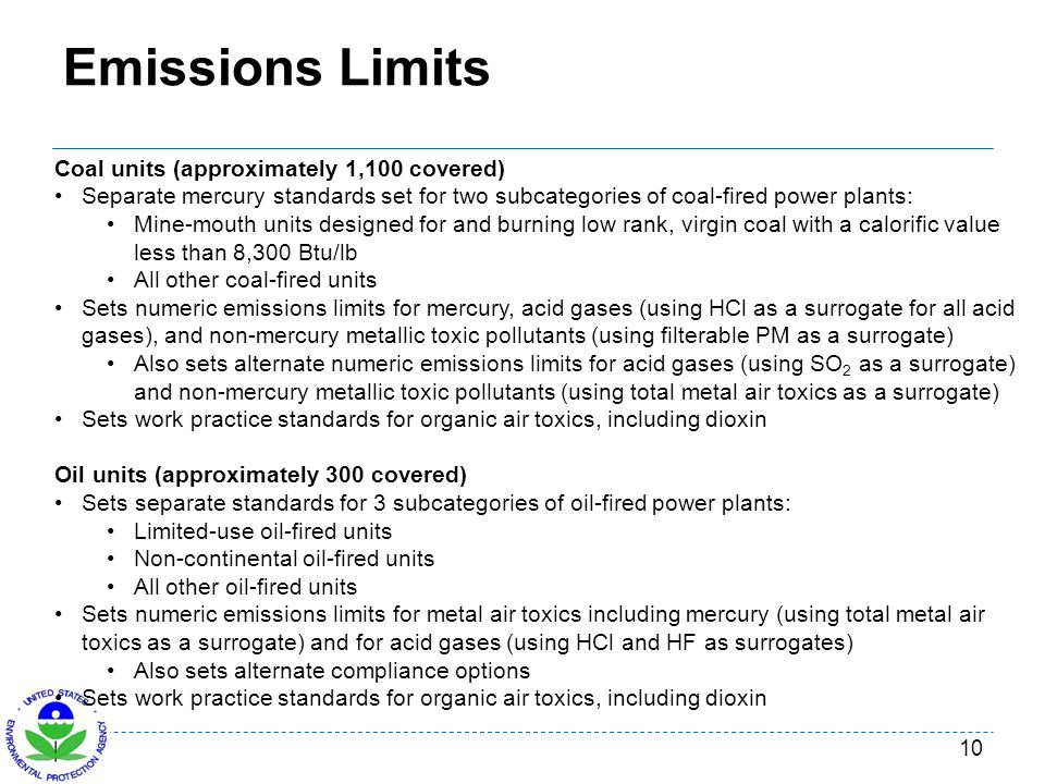 Emissions Limits 10 Coal units (approximately 1,100 covered) Separate mercury standards set for two subcategories of coal-fired power plants: Mine-mou
