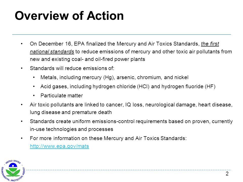 Overview of Action On December 16, EPA finalized the Mercury and Air Toxics Standards, the first national standards to reduce emissions of mercury and