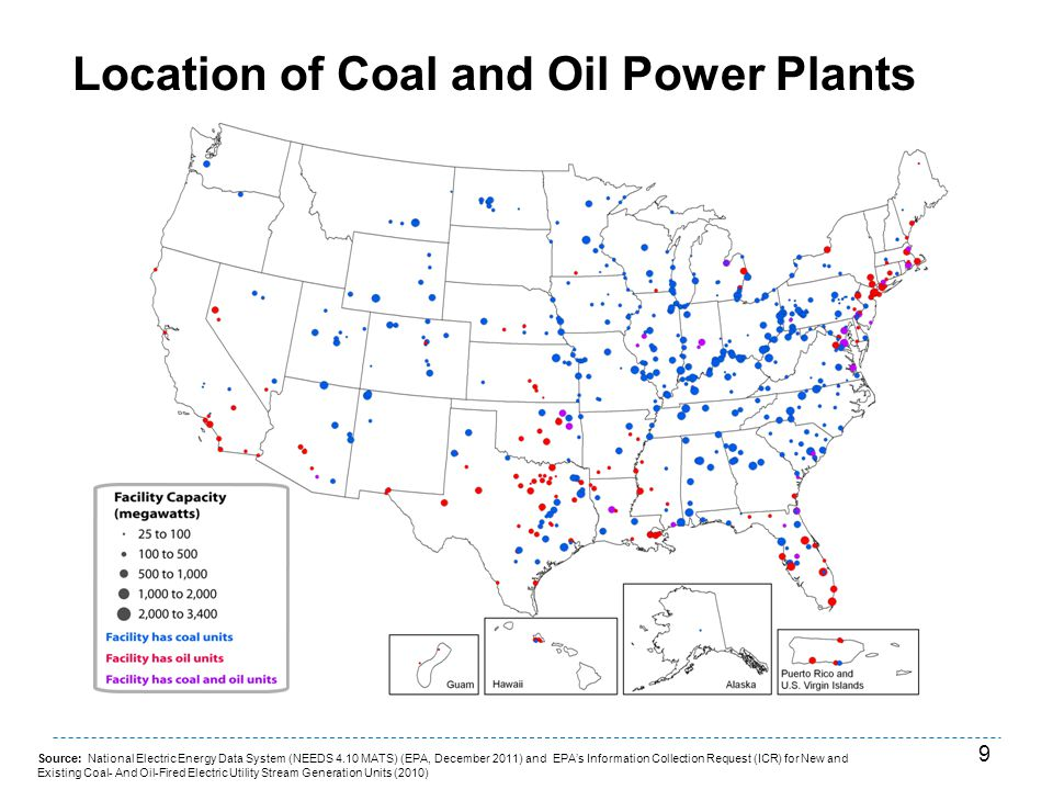 9 Location of Coal and Oil Power Plants Source: National Electric Energy Data System (NEEDS 4.10 MATS) (EPA, December 2011) and EPAs Information Colle