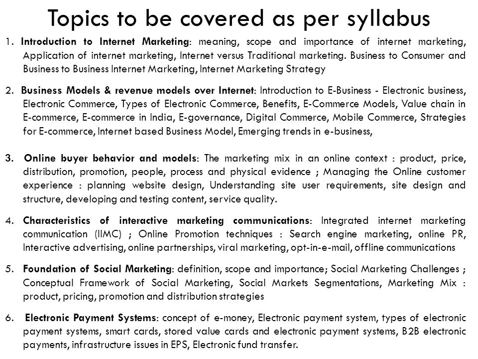 Topics to be covered as per syllabus 1. Introduction to Internet Marketing: meaning, scope and importance of internet marketing, Application of intern